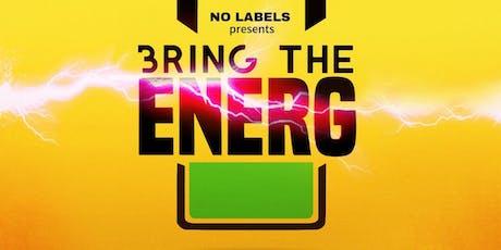 No Labels Presents Bring The EnerG ⚡️ tickets