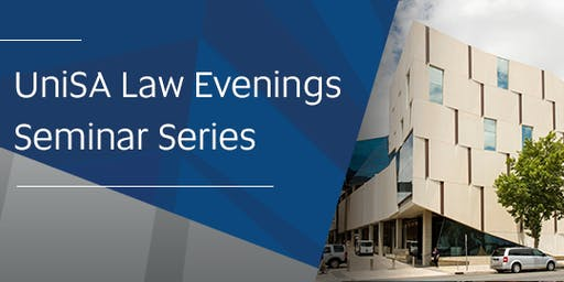 University of South Australia School of Law presents Law Evenings Seminar Series