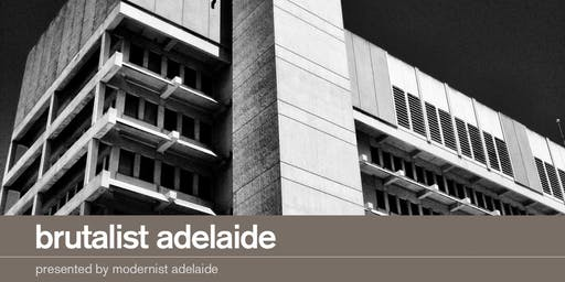 Brutalist Adelaide Walking Tour | 25 Aug 1pm