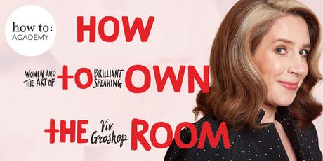 How to: Own the Room: A Masterclass for Women in Public Speaking. With Viv Groskop.   tickets