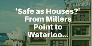 'Safe as Houses?' From Millers Point to Waterloo. A...