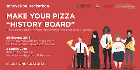 "MAKE YOUR PIZZA ""HISTORY BOARD"" 25/06 - 02/07 biglietti"