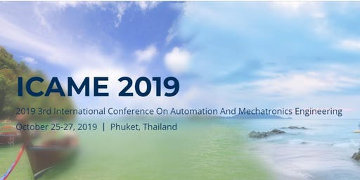2019 3rd International Conference on Automation and Mechatronics Engineering (ICAME 2019)
