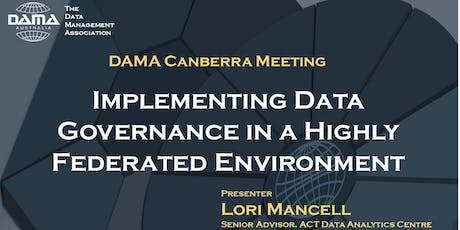 DAMA Canberra - Implementing Data Governance in a Highly Federated Environment tickets