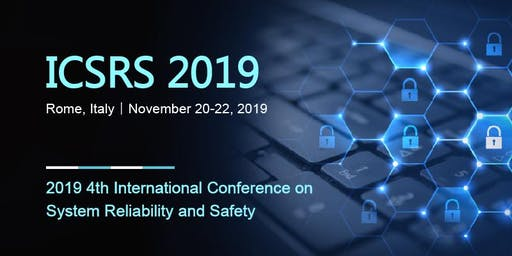 4th International Conference on System Reliability and Safety (ICSRS 2019)
