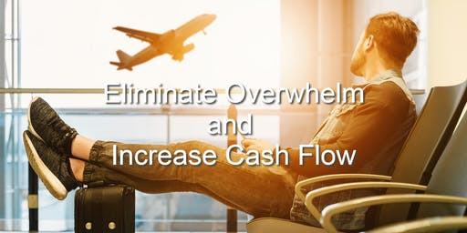 Eliminate Overwhelm and Increase Cash Flow