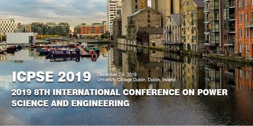 8th International Conference on Power Science and Engineering (ICPSE 2019)