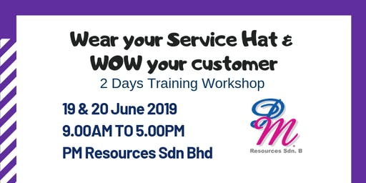 Wear Your Service Hat & WOW Your Customer [19 & 20 June 2019]