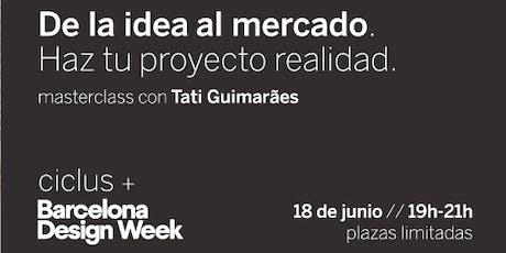 De la idea al mercado con Tati Guimarães. entradas
