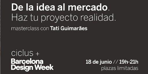 De la idea al mercado con Tati Guimarães.