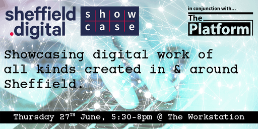 Sheffield Digital Summer Showcase @ The Platform