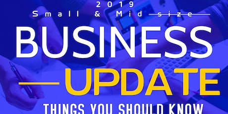 2019 Small & Mid Size - Business Update - Things You Should Know tickets