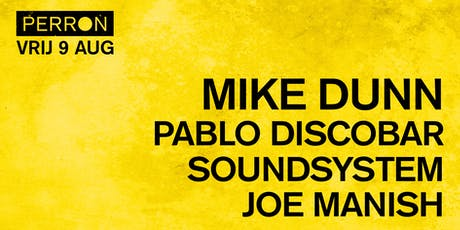 MIKE DUNN, PABLO DISCOBAR SOUNDSYSTEM, JOE MANISH tickets