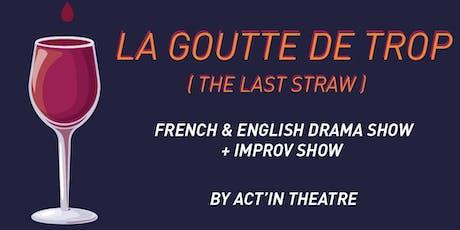 La goutte de trop_The last straw tickets