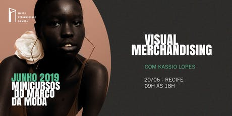 Minicursos do Marco da Moda (JUN. 2019 - RECIFE) - Visual Merchandising ingressos