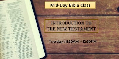 Mid-Day Bible Class-Introduction to The New Testament