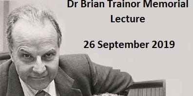 Dr Brian Trainor Memorial Lecture