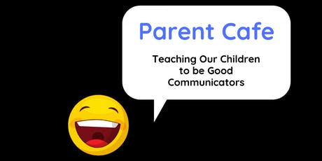 Parent Cafe - Teaching Our Children to be Good Communicators tickets