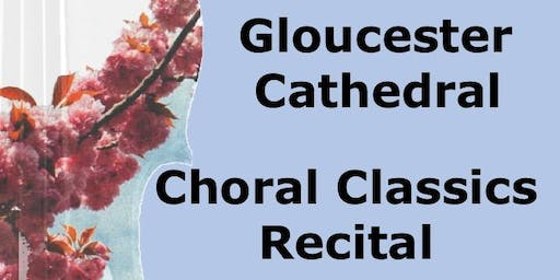 Choral Classics Recital, Gloucester Cathedral