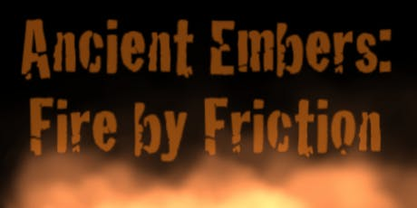 Ancient Embers: Fire by Friction tickets