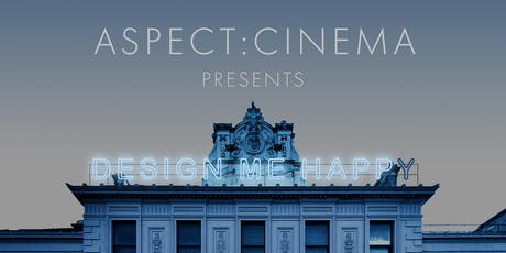 ASPECT:Cinema | Design Me Happy tickets