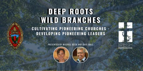 Deep Roots, Wild Branches: Cultivating Pioneering Churches - Developing Pioneering Leaders tickets