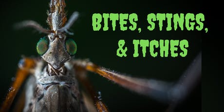 BITES, STINGS, & ITCHES tickets