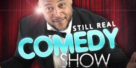 STILL REAL COMEDY SHOW tickets