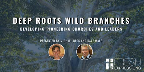 Deep Roots, Wild Branches: Developing Pioneering Churches and Leaders tickets