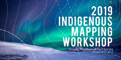 2019 Indigenous Mapping Workshop: Inuvik, NWT