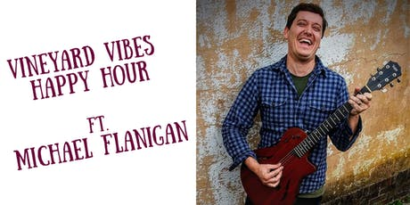 Vineyard Vibes Happy Hour ft. Michael Flanigan tickets