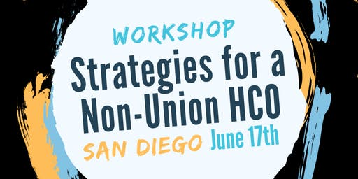Strategies for a Non-Union HCO ONE Day Workshop- San Diego