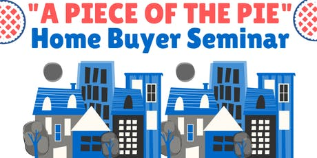 """""""A Piece of the Pie"""" Home Buyer Seminar tickets"""