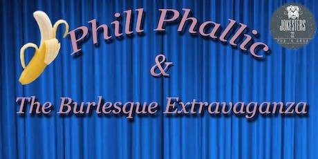 Phil Phallic & The Burlesque EXTRAVAGANZA  tickets