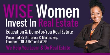 WISE Women Invest In Real Estate: Creating Your Fiscally Fabulous Lifestyle   Dr. Teresa R. Martin, Esq. tickets