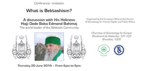 What is Bektashism? by His Holiness Hajji Dede Baba Edmond Bahimaj billets