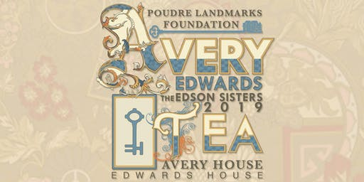 The Avery-Edwards Edson Sisters Tea: A Fundraiser for the Poudre Landmarks Foundation