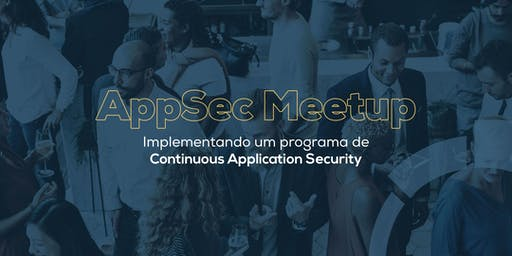 AppSec Meetup - Implementando um programa de Continuous Application Security