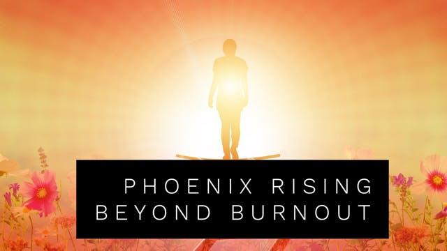 Phoenix Rising: Beyond Burnout