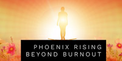 Phoenix Rising:  Beyond Burnout