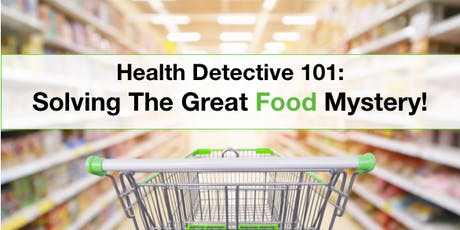 Health Detective 101: Solving The Great Food Mystery! tickets