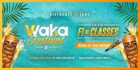 WAKA FESTIVAL 16 - FI DE CLASSES entradas