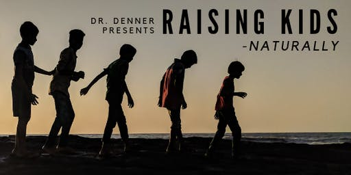 Raising Kids Naturally, FREE Dinner with Dr. Denner [Limited Tickets]