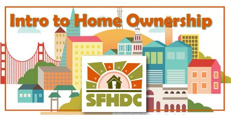 7/17/19 Intro To Home Ownership @SFHDC tickets