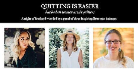 Quitting is Easier (But Badass Women aren't Quitters) tickets