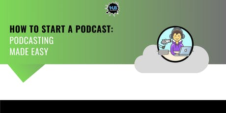 HOW TO START A PODCAST: PODCASTING MADE EASY tickets