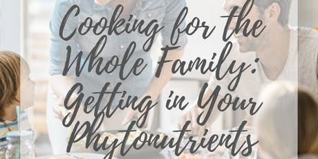 Cooking for the Whole Family: Getting in Your Phytonutrients tickets