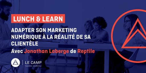 Lunch & Learn - Adapter le marketing marketing numérique à la réalité de sa clientèle
