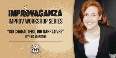 "IMPROVAGANZA Improv Workshop: ""Big Characters, Big Narratives"" with Liz Johnston"