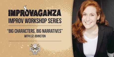 "IMPROVAGANZA Improv Workshop: ""Big Characters, Big Narratives"" with Liz Johnston tickets"